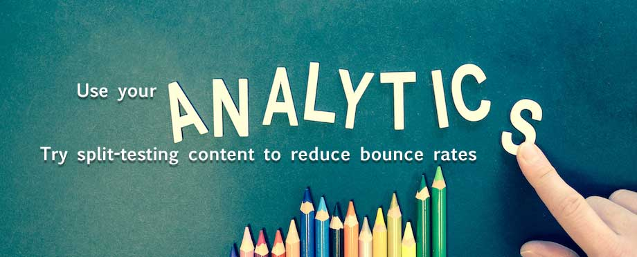Try split testing content to reduce bounce rates using Google Analytics